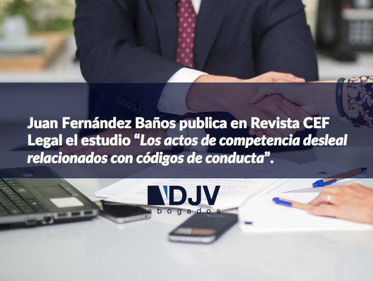 Juan Fernández Baños Publica En CEF Legal Un Estudio Sobre Competencia Desleal Y Códigos De Conducta