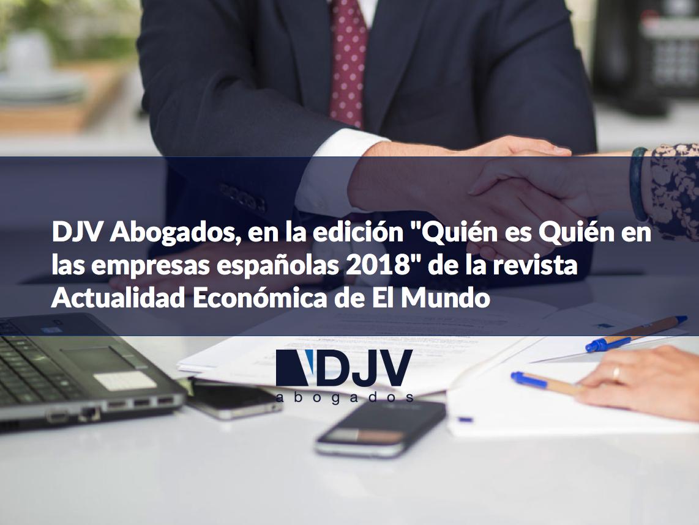 """DJV Abogados, En La Edición """"Quién Es Quién En Las Empresas Españolas 2018"""" De La Revista Actualidad Económica De El Mundo"""