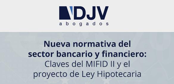 """DJV Abogados Organiza El Acto: """"Nueva Normativa Del Sector Bancario Y Financiero: Claves Del MiFID II Y El Proyecto De Ley Hipotecaria"""""""