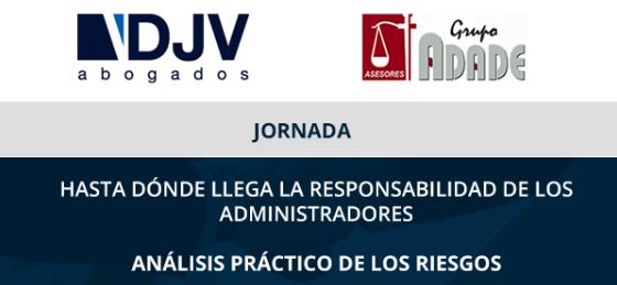 DJV Abogados Y ADADE Asesores Organizan La Jornada «Hasta Dónde Llega La Responsabilidad De Los Administradores: Análisis Práctico De Los Riesgos»