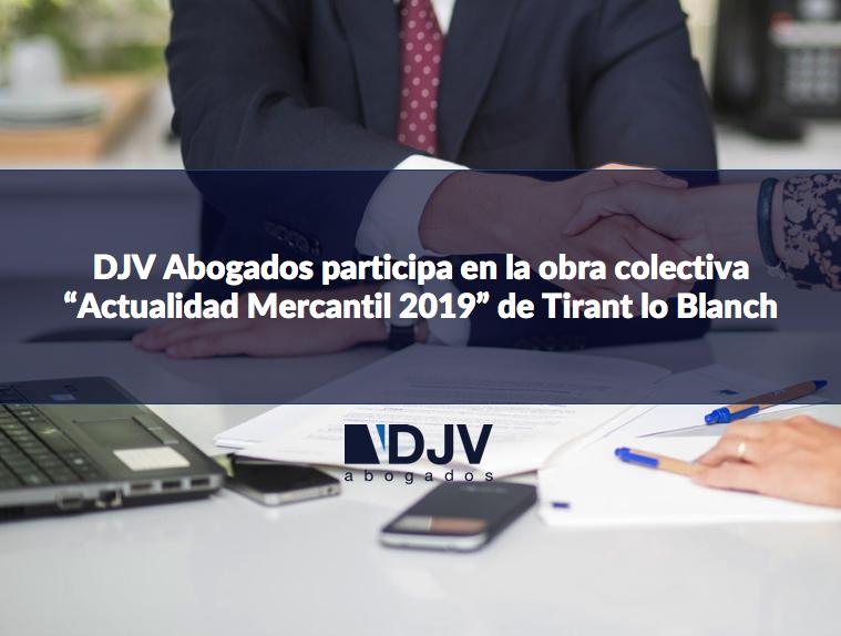 DJV Abogados Participa En La Obra Colectiva «Actualidad Mercantil 2019» De Tirant Lo Blanch