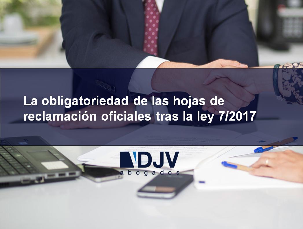 La Obligatoriedad De Las Hojas De Reclamación Oficiales Tras La Ley 7/2017