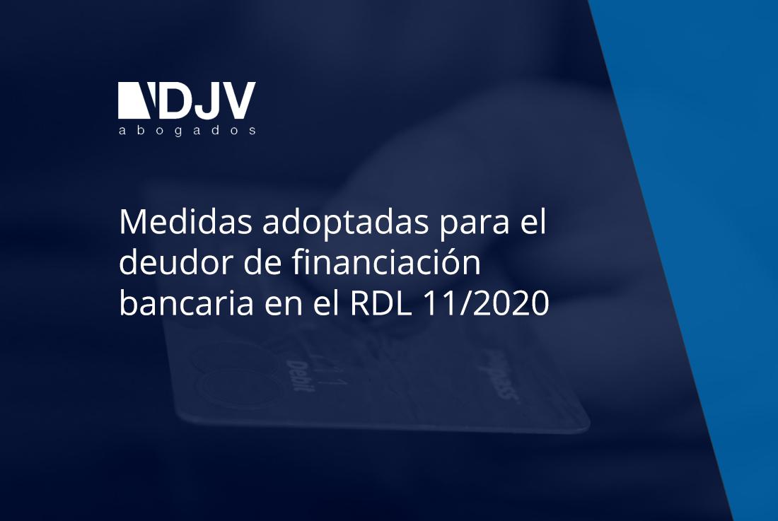 Medidas Adoptadas Para El Deudor De Financiación Bancaria En El RDL 11/2020