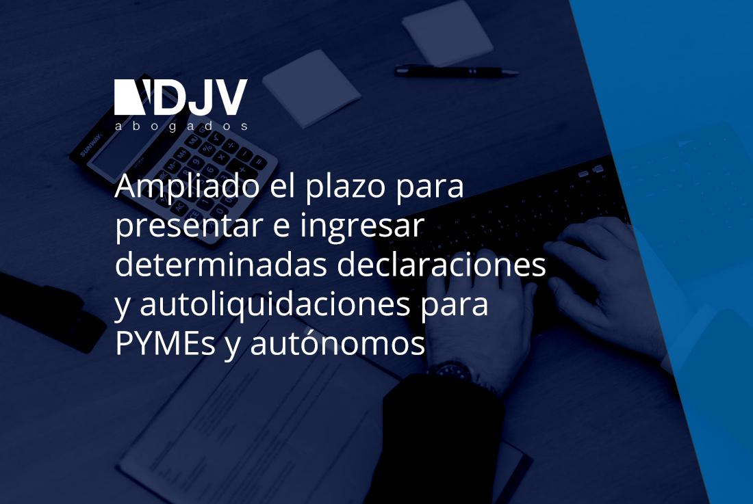Ampliado El Plazo Para Presentar E Ingresar Determinadas Declaraciones Y Autoliquidaciones Para PYMEs Y Autónomos