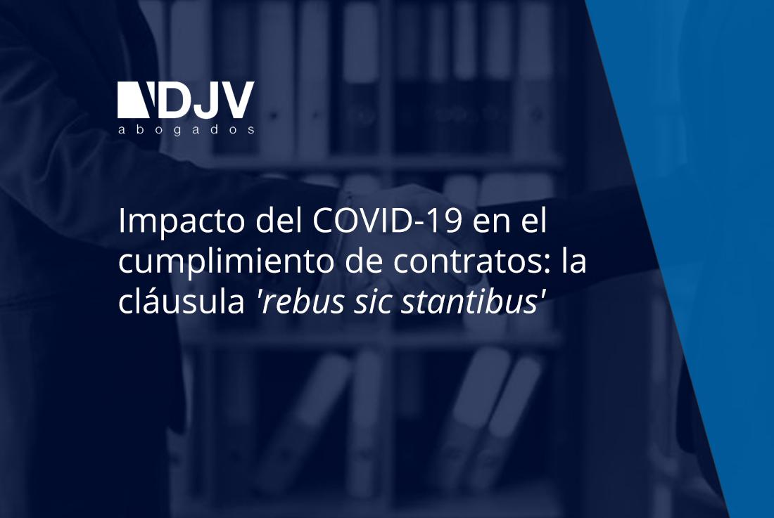 Impacto Del COVID-19 En El Cumplimiento De Contratos: La Cláusula 'rebus Sic Stantibus'