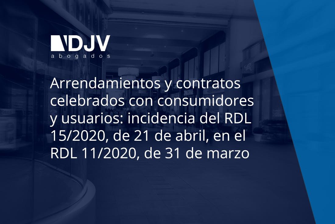 Arrendamientos Y Contratos Celebrados Con Consumidores Y Usuarios: Incidencia Del RDL 15/2020, De 21 De Abril, En El RDL 11/2020, De 31 De Marzo