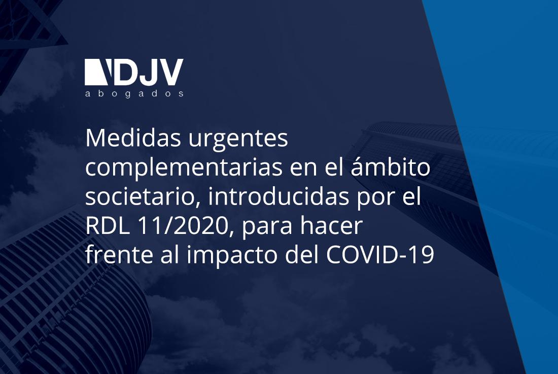 Medidas Urgentes Complementarias En El ámbito Societario, Introducidas Por El RDL 11/2020, Para Hacer Frente Al Impacto Del COVID-19