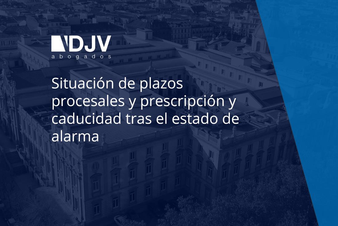Situación De Plazos Procesales Y Prescripción Y Caducidad Tras El Estado De Alarma