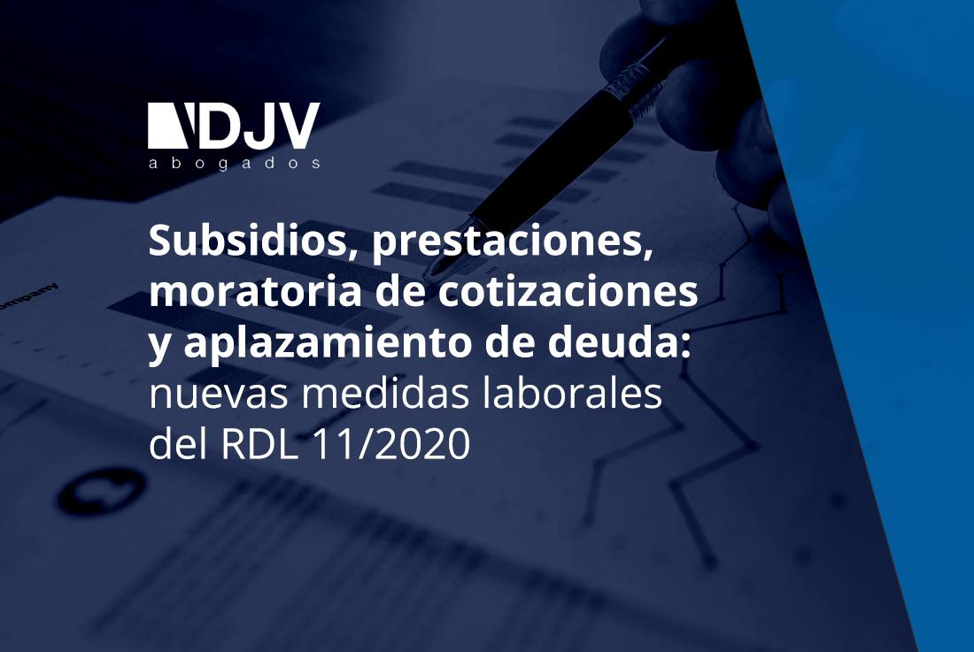 Subsidios, Prestaciones, Moratoria De Cotizaciones Y Aplazamiento De Deuda: Nuevas Medidas Laborales Del RDL 11/2020