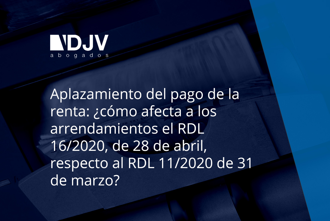 Aplazamiento Del Pago De La Renta: ¿cómo Afecta A Los Arrendamientos El RDL 16/2020, De 28 De Abril, Respecto Al RDL 11/2020 De 31 De Marzo?