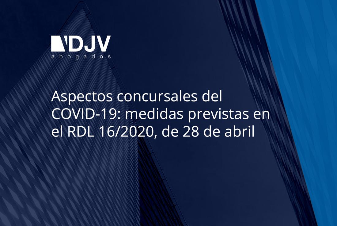 Aspectos Concursales Del COVID-19: Medidas Previstas En El RDL 16/2020, De 28 De Abril