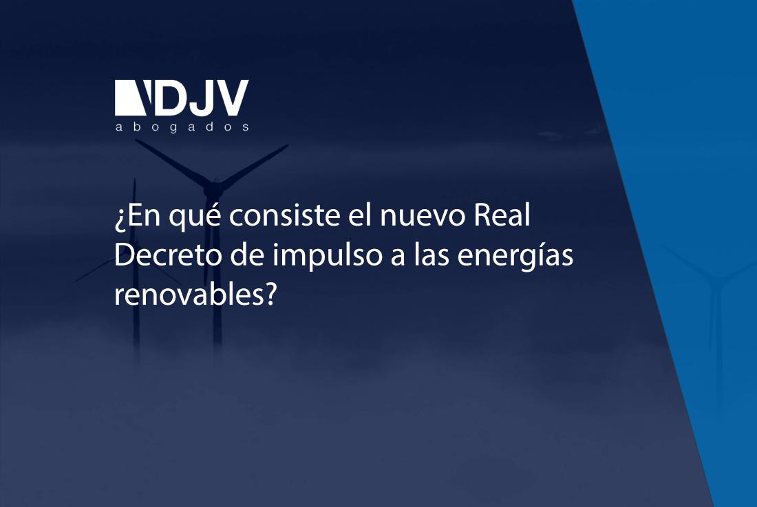 ¿En Qué Consiste El Nuevo Real Decreto De Impulso A Las Energías Renovables?