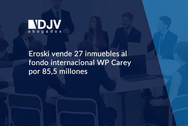 Eroski Vende 27 Inmuebles Al Fondo WP Carey Por 85,5 Millones