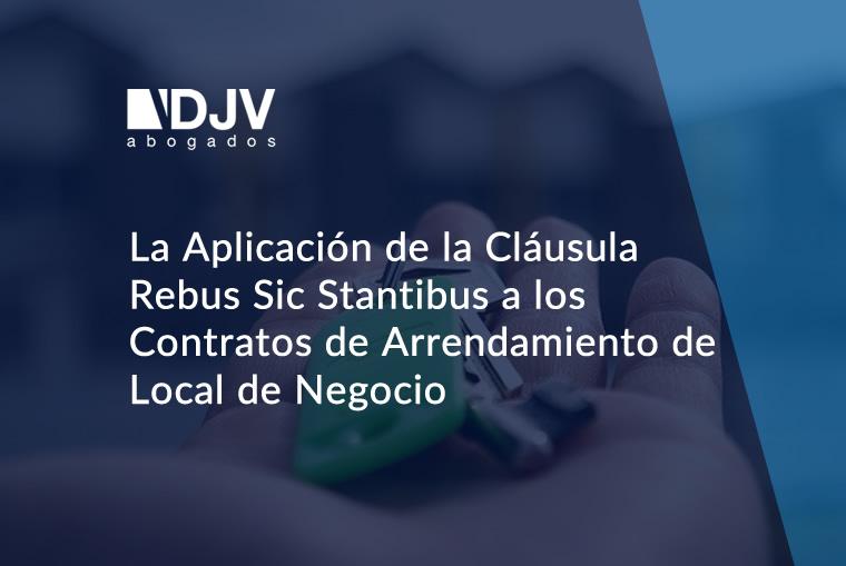 La Aplicación De La Cláusula Rebus Sic Stantibus A Los Contratos De Arrendamiento De Local De Negocio