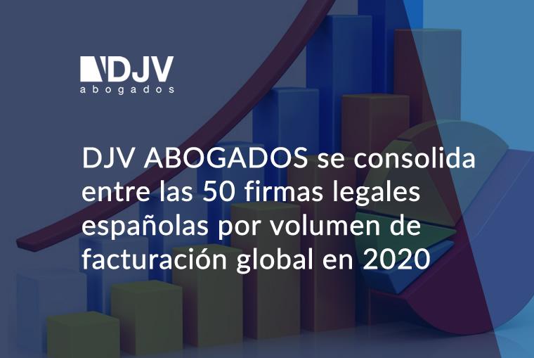 DJV ABOGADOS Se Consolida Entre Las 50 Firmas Legales Españolas Por Volumen De Facturación Global En 2020