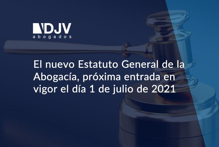 El Nuevo Estatuto General De La Abogacía, Próxima Entrada En Vigor El Día 1 De Julio De 2021