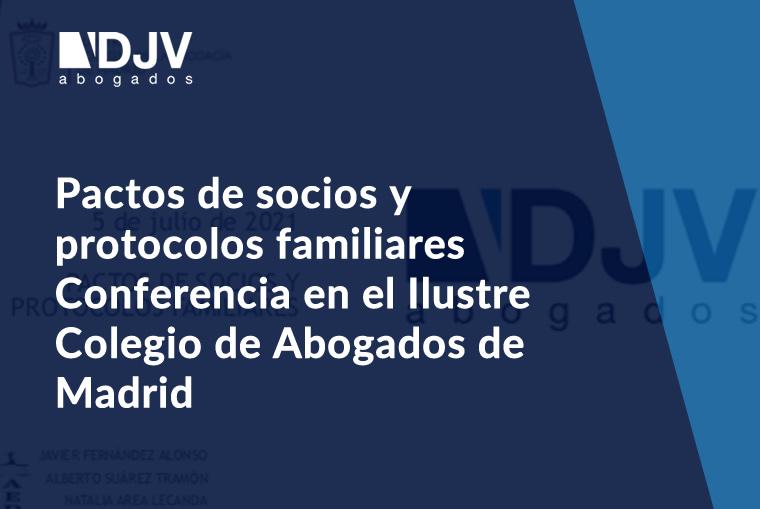 Pactos De Socios Y Protocolos Familiares  – Conferencia En El Ilustre Colegio De Abogados De Madrid